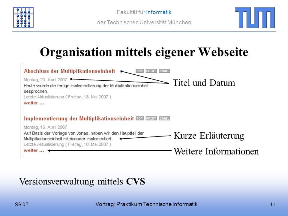 41SS 07 Fakultät für Informatik der Technischen Universität München Vortrag: Praktikum Technische Informatik Weitere Informationen Titel und Datum Kur