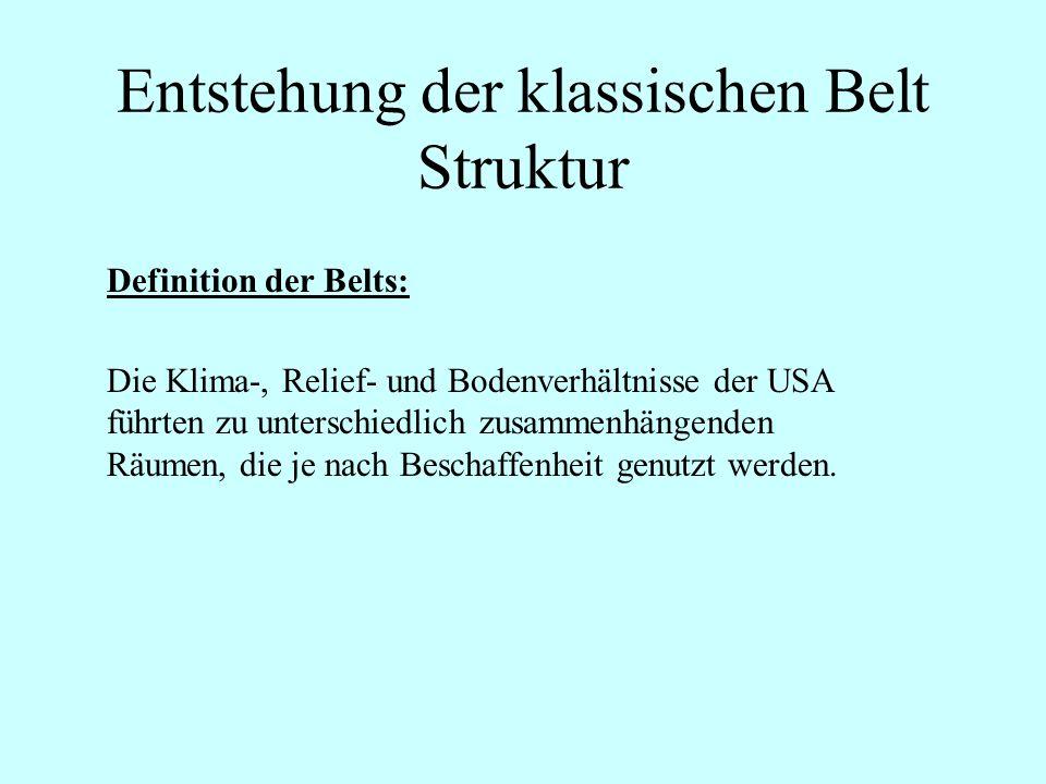 Entstehung der klassischen Belt Struktur Definition der Belts: Die Klima-, Relief- und Bodenverhältnisse der USA führten zu unterschiedlich zusammenhä