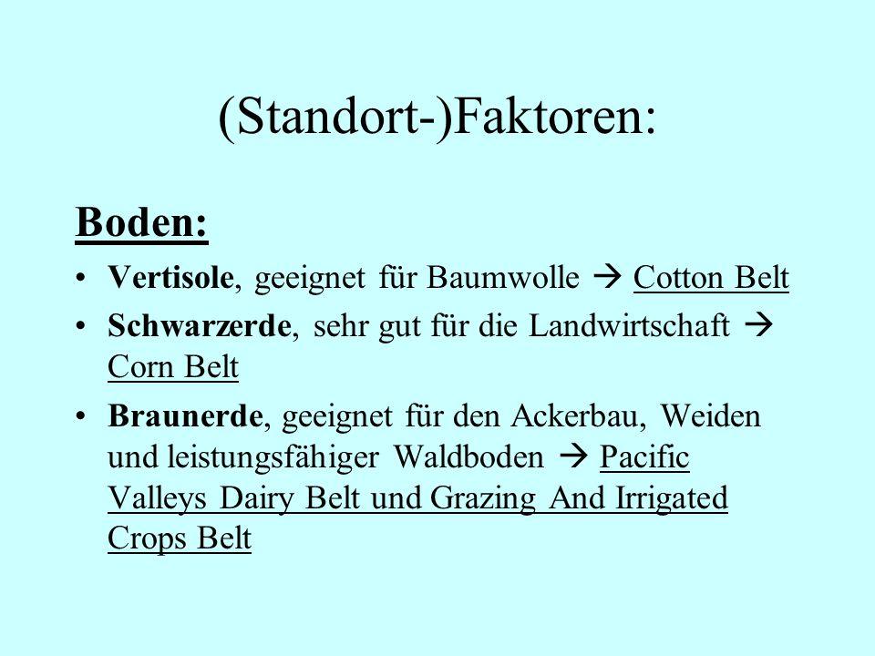 (Standort-)Faktoren: Boden: Vertisole, geeignet für Baumwolle Cotton Belt Schwarzerde, sehr gut für die Landwirtschaft Corn Belt Braunerde, geeignet f