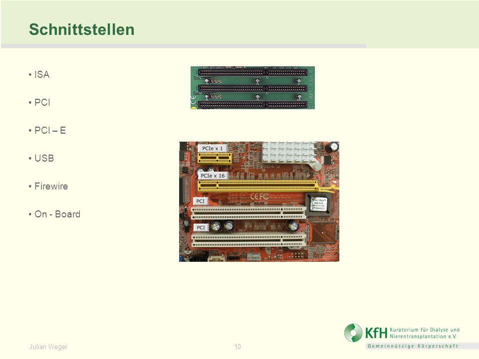 Julian Weger 10 Schnittstellen ISA PCI PCI – E USB Firewire On - Board