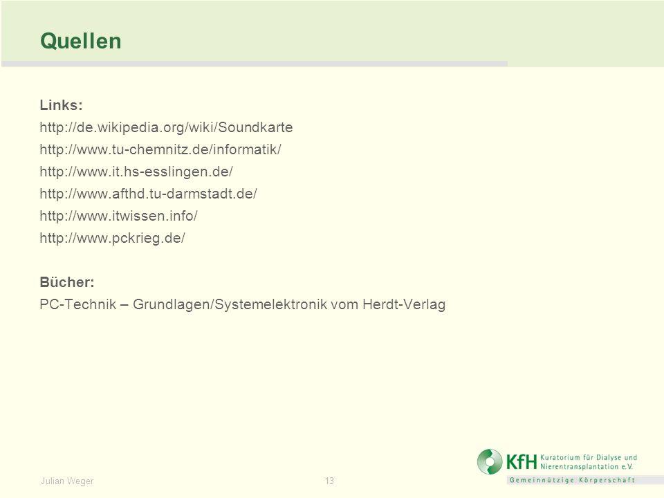 Julian Weger 13 Quellen Links: http://de.wikipedia.org/wiki/Soundkarte http://www.tu-chemnitz.de/informatik/ http://www.it.hs-esslingen.de/ http://www.afthd.tu-darmstadt.de/ http://www.itwissen.info/ http://www.pckrieg.de/ Bücher: PC-Technik – Grundlagen/Systemelektronik vom Herdt-Verlag