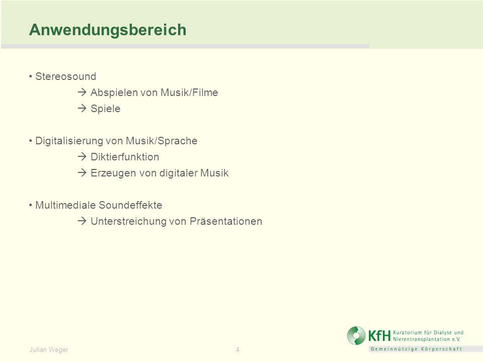 Julian Weger 4 Anwendungsbereich Stereosound Abspielen von Musik/Filme Spiele Digitalisierung von Musik/Sprache Diktierfunktion Erzeugen von digitaler Musik Multimediale Soundeffekte Unterstreichung von Präsentationen
