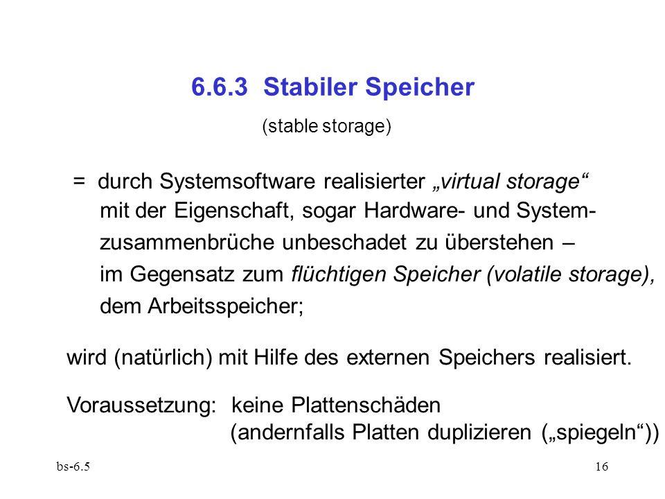 bs-6.516 6.6.3 Stabiler Speicher (stable storage) = durch Systemsoftware realisierter virtual storage mit der Eigenschaft, sogar Hardware- und System-