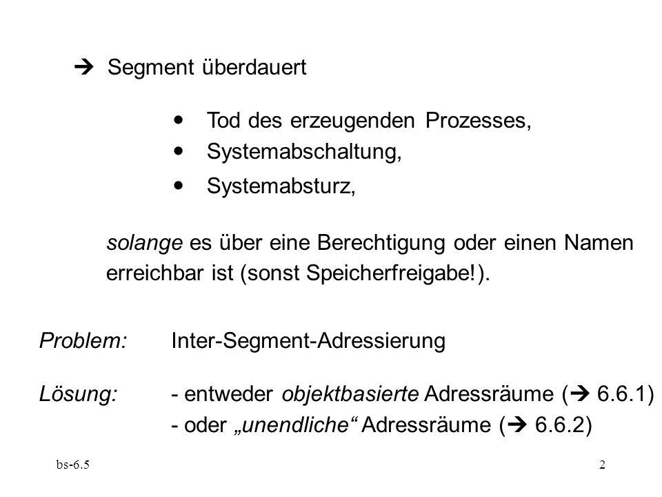 bs-6.52 Segment überdauert Tod des erzeugenden Prozesses, Systemabschaltung, Systemabsturz, solange es über eine Berechtigung oder einen Namen erreich