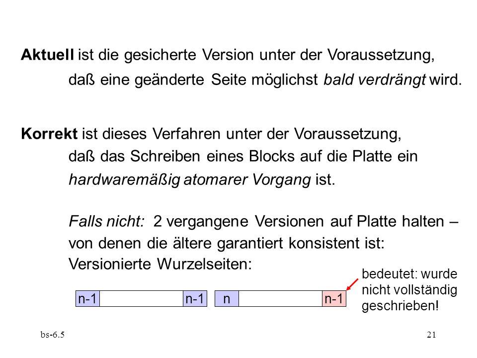 bs-6.521 Aktuell ist die gesicherte Version unter der Voraussetzung, daß eine geänderte Seite möglichst bald verdrängt wird. Korrekt ist dieses Verfah