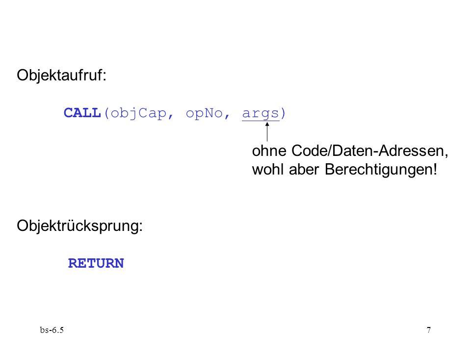 bs-6.57 Objektaufruf: CALL(objCap, opNo, args) ohne Code/Daten-Adressen, wohl aber Berechtigungen! Objektrücksprung: RETURN