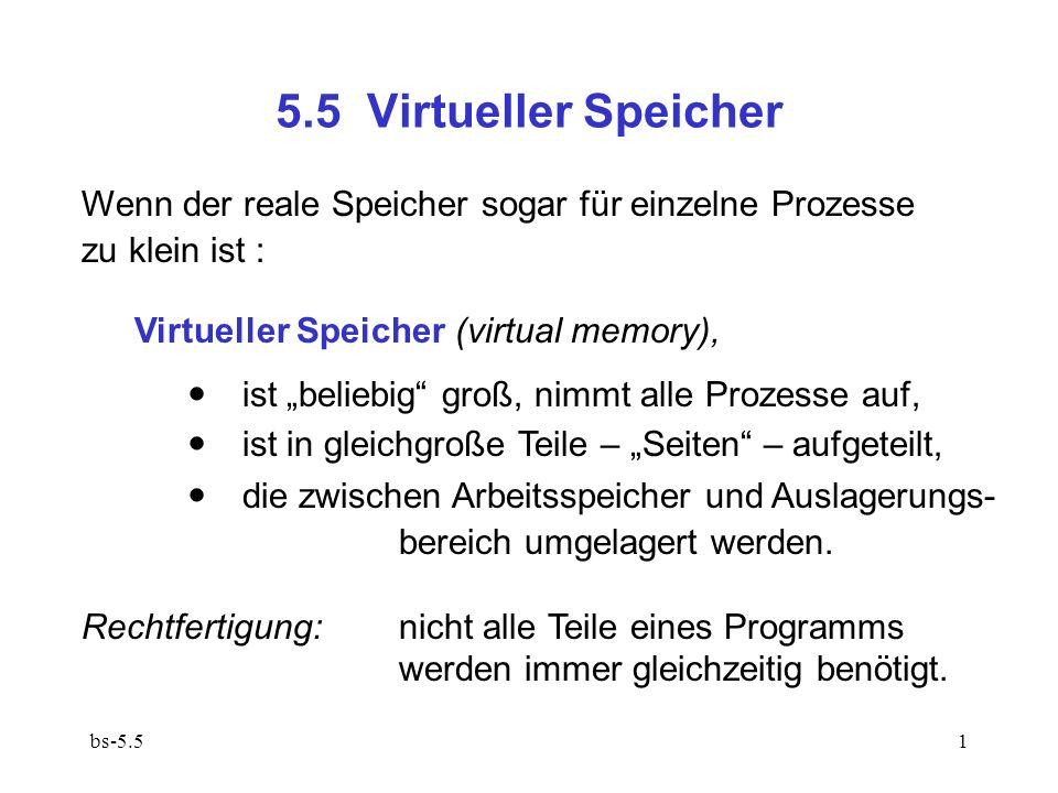 bs-5.52 5.5.1 Seitenverfahren (paging) Seite (page) = Einheit der Speicherzuweisung und Umlagerung; einheitliche Größe s, typischerweise 2 – 16 KB.