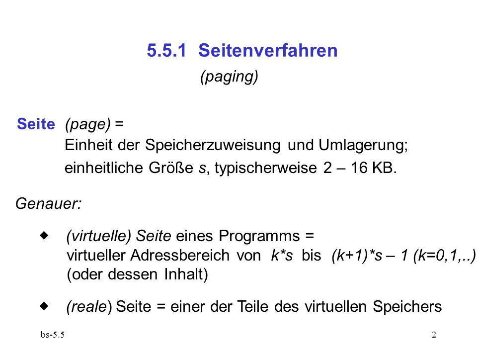 bs-5.523 5.5.3.2 Orientierung am beobachteten Programmverhalten LRU(least recently used, am wenigsten jüngst benutzt) Verdrängt wird diejenige Seite, deren Benutzung am längsten zurückliegt.