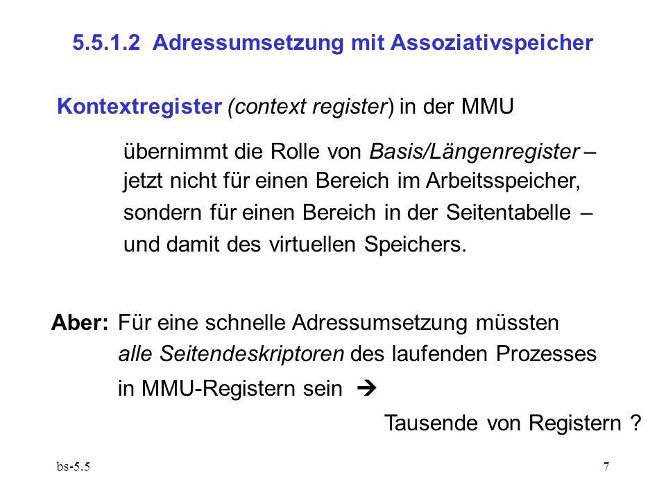 bs-5.58 MMU enthält einen Assoziativspeicher (associative memory, descriptor cache, TLA – translation look-aside buffer), bestehend aus Assoziativregistern (associative registers), welche nur die aktuell benötigten Deskriptoren enthalten (typische Anzahl: 8 – 32); diese werden von der MMU automatisch nachgeladen, wenn auf eine Seite erstmalig zugegriffen wird.