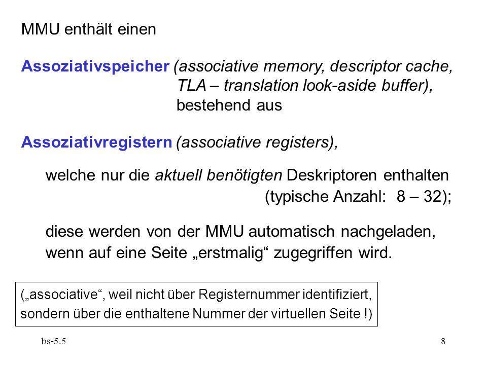 bs-5.59 u page frame w d d = dirty bit w = writable bit – für Zugriffsschutz (s.u.) u = used bit: wird bei Verdrängung eines Deskriptors durch einen neu benötigten Deskriptor in allen Registern gelöscht und bei der Benutzung eines Deskriptors in dessen Register gesetzt.