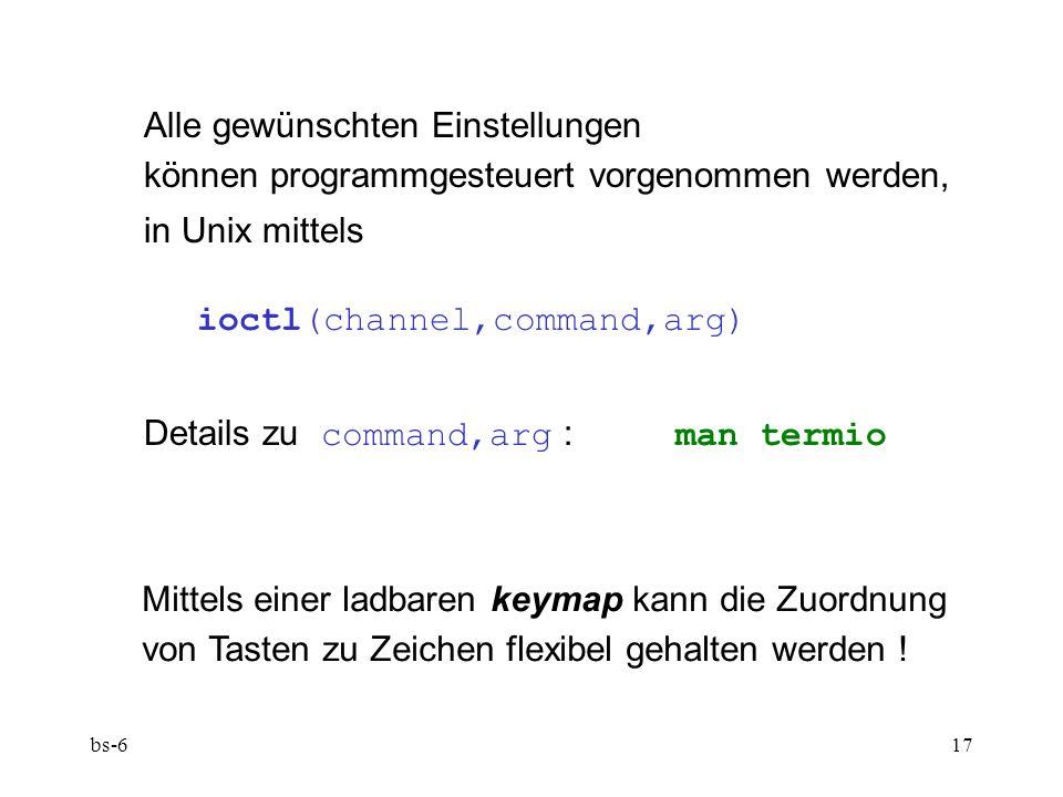 bs-617 Alle gewünschten Einstellungen können programmgesteuert vorgenommen werden, in Unix mittels ioctl(channel,command,arg) Details zu command,arg : man termio Mittels einer ladbaren keymap kann die Zuordnung von Tasten zu Zeichen flexibel gehalten werden !