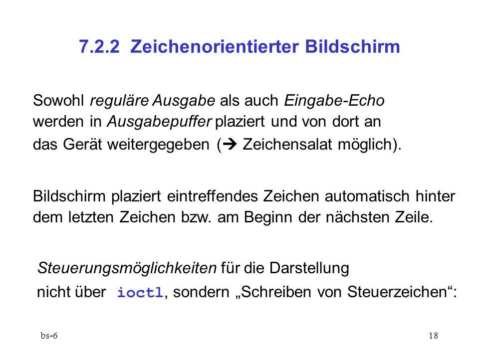 bs-618 7.2.2 Zeichenorientierter Bildschirm Sowohl reguläre Ausgabe als auch Eingabe-Echo werden in Ausgabepuffer plaziert und von dort an das Gerät weitergegeben ( Zeichensalat möglich).