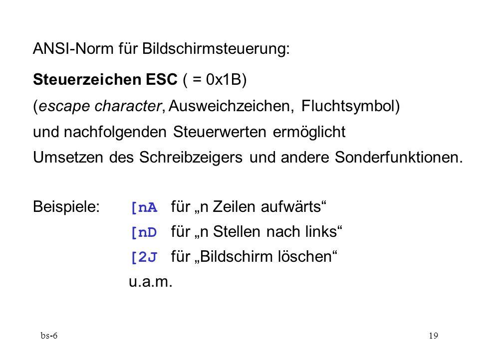 bs-619 ANSI-Norm für Bildschirmsteuerung: Steuerzeichen ESC ( = 0x1B) (escape character, Ausweichzeichen, Fluchtsymbol) und nachfolgenden Steuerwerten ermöglicht Umsetzen des Schreibzeigers und andere Sonderfunktionen.