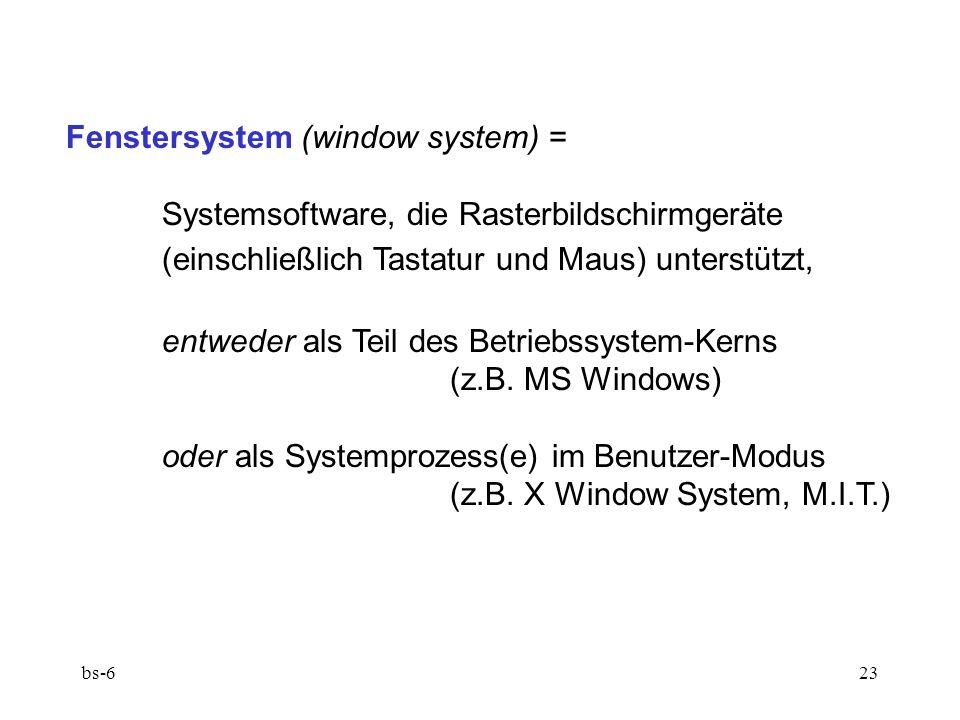 bs-623 Fenstersystem (window system) = Systemsoftware, die Rasterbildschirmgeräte (einschließlich Tastatur und Maus) unterstützt, entweder als Teil des Betriebssystem-Kerns (z.B.