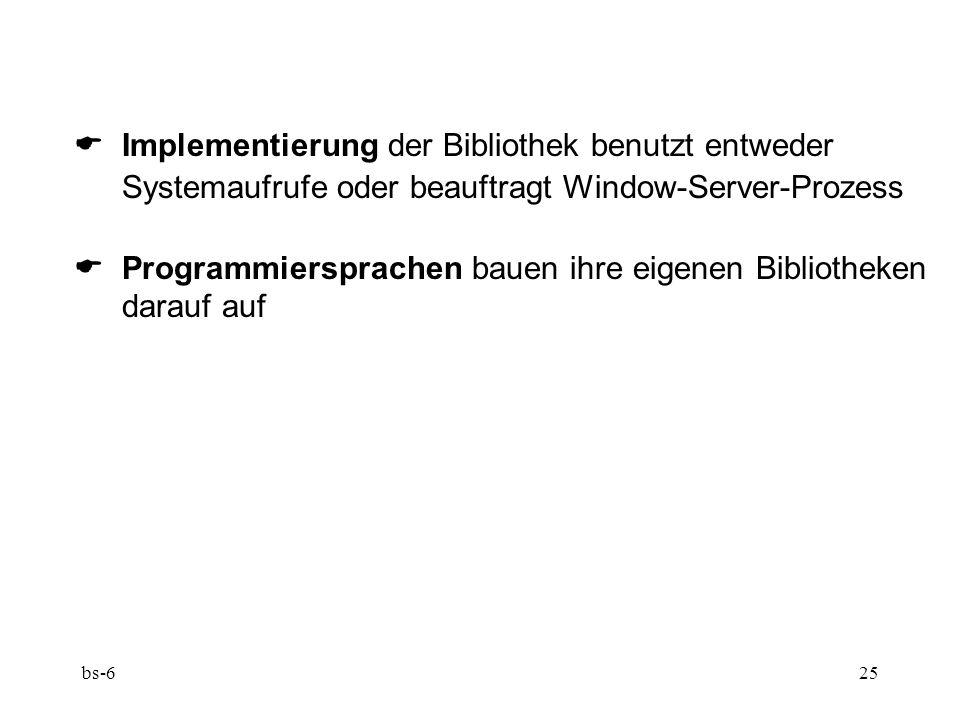 bs-625 Implementierung der Bibliothek benutzt entweder Systemaufrufe oder beauftragt Window-Server-Prozess Programmiersprachen bauen ihre eigenen Bibliotheken darauf auf