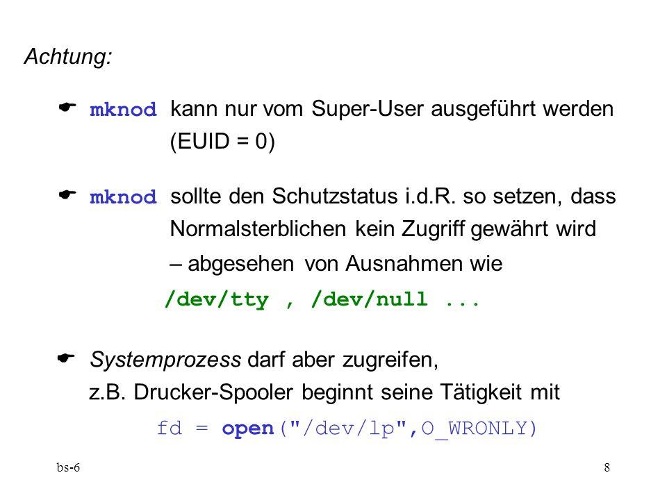bs-68 Achtung: mknod kann nur vom Super-User ausgeführt werden (EUID = 0) mknod sollte den Schutzstatus i.d.R.