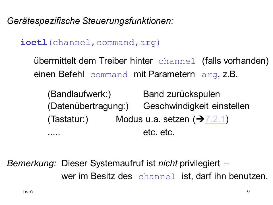 bs-69 Gerätespezifische Steuerungsfunktionen: ioctl(channel,command,arg) übermittelt dem Treiber hinter channel (falls vorhanden) einen Befehl command mit Parametern arg, z.B.