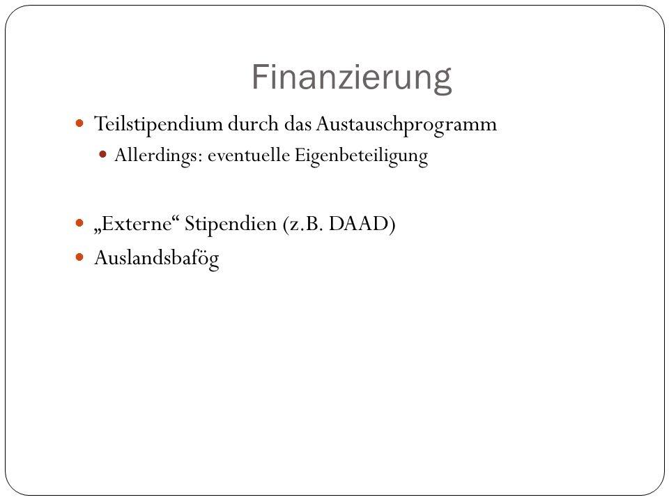 Finanzierung Teilstipendium durch das Austauschprogramm Allerdings: eventuelle Eigenbeteiligung Externe Stipendien (z.B. DAAD) Auslandsbafög