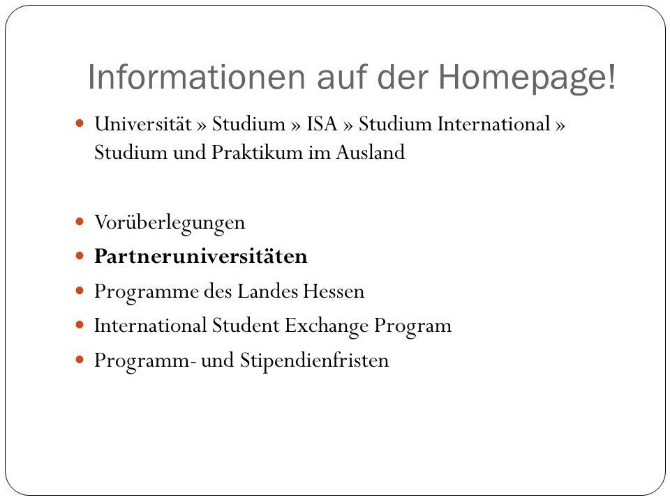Informationen auf der Homepage! Universität » Studium » ISA » Studium International » Studium und Praktikum im Ausland Vorüberlegungen Partneruniversi