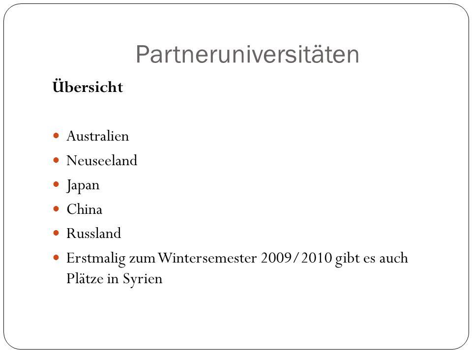 Partneruniversitäten Übersicht Australien Neuseeland Japan China Russland Erstmalig zum Wintersemester 2009/2010 gibt es auch Plätze in Syrien