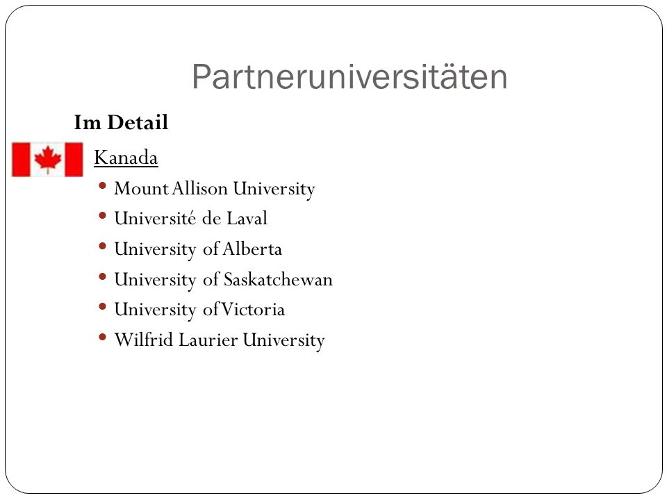 Partneruniversitäten Im Detail Kanada Mount Allison University Université de Laval University of Alberta University of Saskatchewan University of Vict