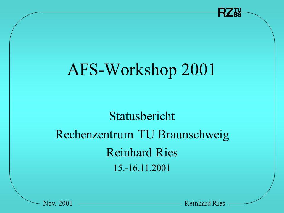 Nov. 2001Reinhard Ries AFS-Workshop 2001 Statusbericht Rechenzentrum TU Braunschweig Reinhard Ries 15.-16.11.2001