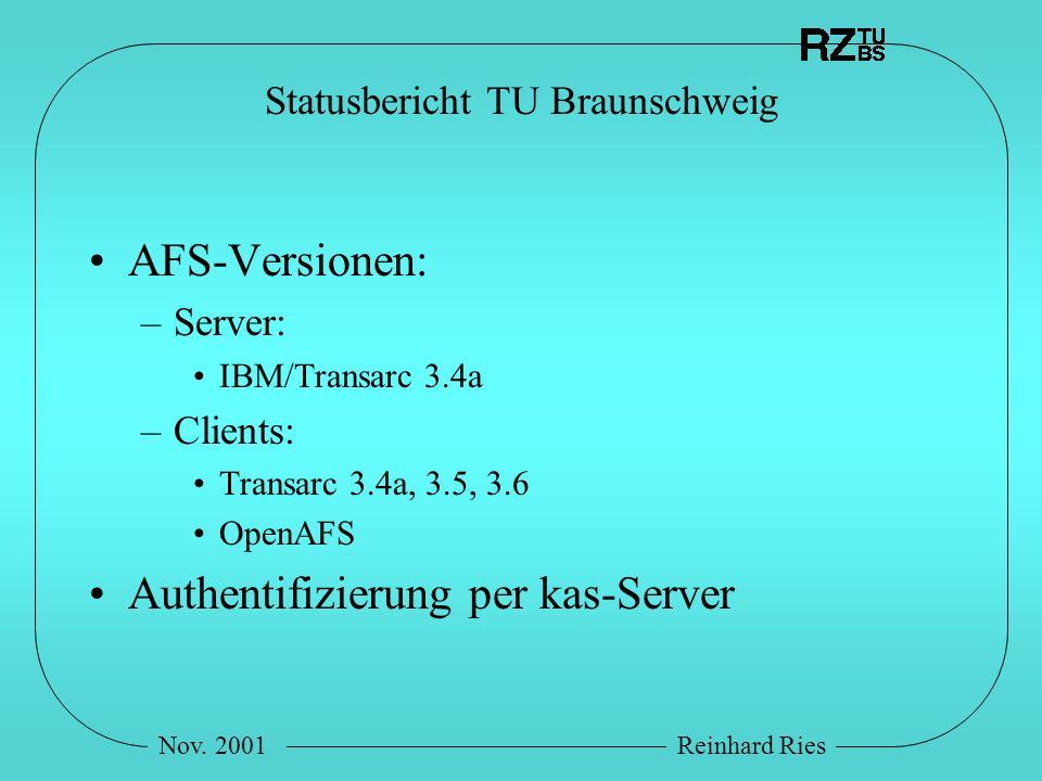 Nov. 2001Reinhard Ries Statusbericht TU Braunschweig AFS-Versionen: –Server: IBM/Transarc 3.4a –Clients: Transarc 3.4a, 3.5, 3.6 OpenAFS Authentifizie