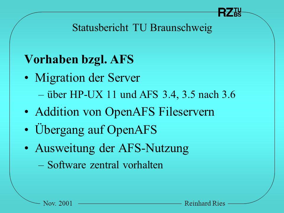Nov. 2001Reinhard Ries Statusbericht TU Braunschweig Vorhaben bzgl. AFS Migration der Server –über HP-UX 11 und AFS 3.4, 3.5 nach 3.6 Addition von Ope