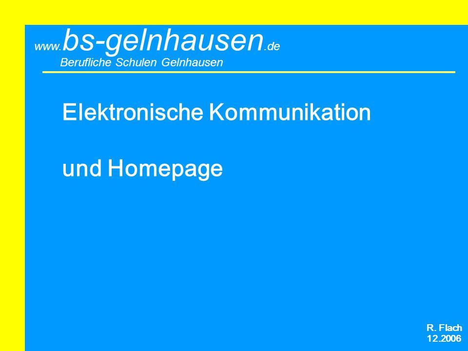 Berufliche Schulen Gelnhausen www. bs-gelnhausen.de Elektronische Kommunikation und Homepage R. Flach 12.2006