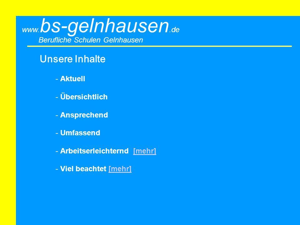 Berufliche Schulen Gelnhausen www. bs-gelnhausen.de Unsere Inhalte - Aktuell - Übersichtlich - Ansprechend - Umfassend - Arbeitserleichternd [mehr][me