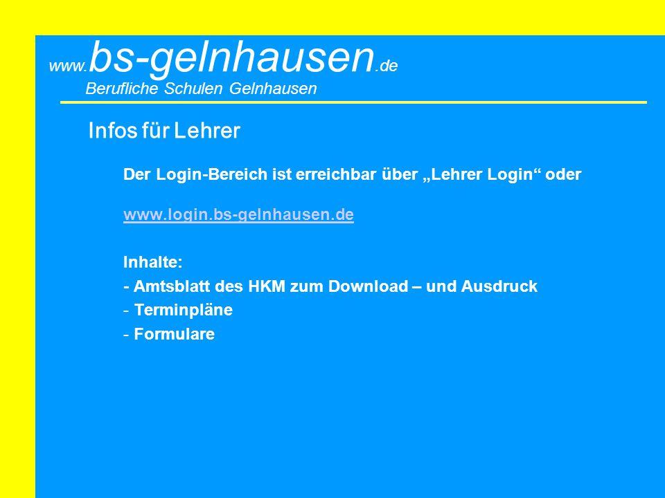 Berufliche Schulen Gelnhausen www. bs-gelnhausen.de Infos für Lehrer Der Login-Bereich ist erreichbar über Lehrer Login oder www.login.bs-gelnhausen.d