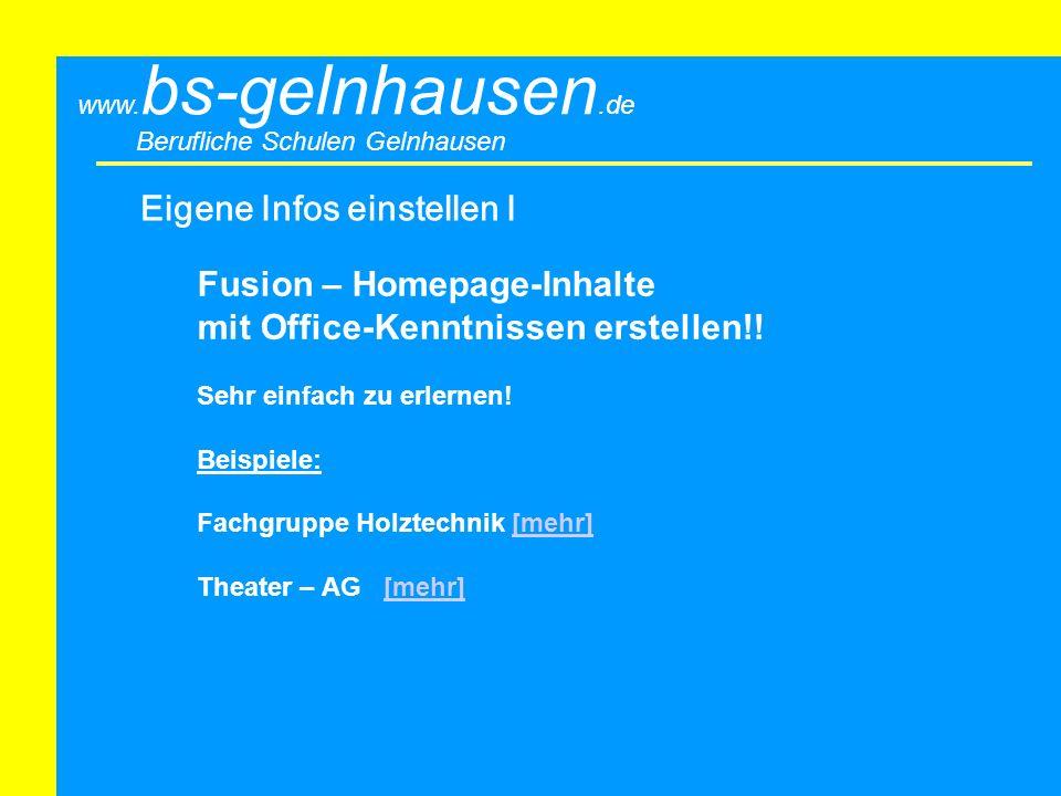 Berufliche Schulen Gelnhausen www. bs-gelnhausen.de Eigene Infos einstellen I Fusion – Homepage-Inhalte mit Office-Kenntnissen erstellen!! Sehr einfac