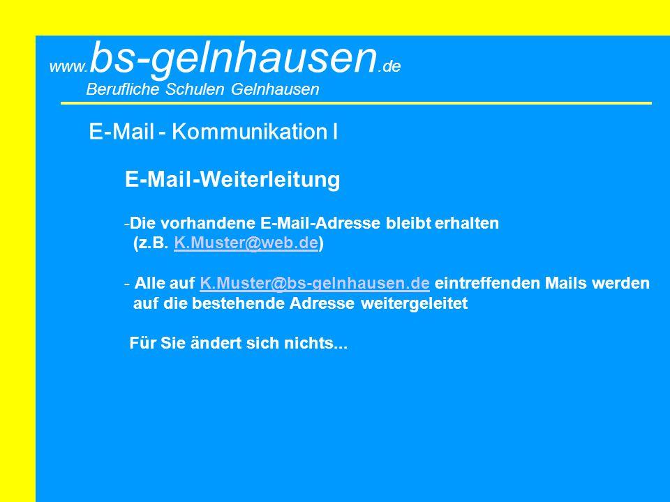Berufliche Schulen Gelnhausen www. bs-gelnhausen.de E-Mail - Kommunikation I E-Mail-Weiterleitung -Die vorhandene E-Mail-Adresse bleibt erhalten (z.B.