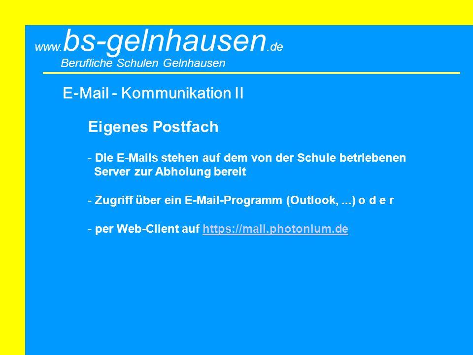 Berufliche Schulen Gelnhausen www. bs-gelnhausen.de E-Mail - Kommunikation II Eigenes Postfach - Die E-Mails stehen auf dem von der Schule betriebenen