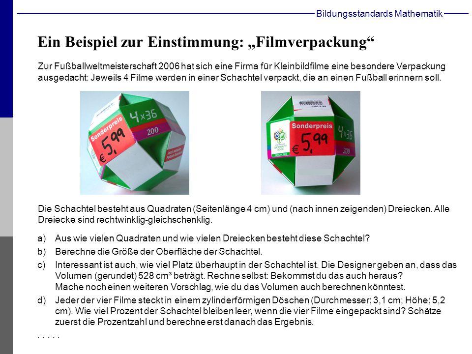 Bildungsstandards Mathematik Ein Beispiel zur Einstimmung: Filmverpackung Zur Fußballweltmeisterschaft 2006 hat sich eine Firma für Kleinbildfilme eine besondere Verpackung ausgedacht: Jeweils 4 Filme werden in einer Schachtel verpackt, die an einen Fußball erinnern soll.