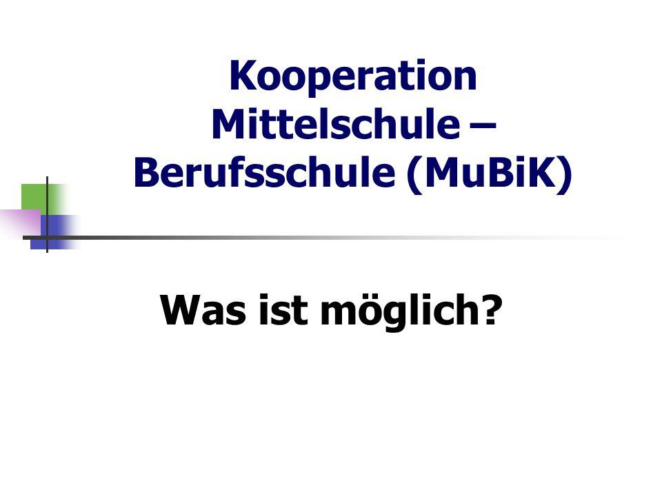 Kooperation Mittelschule – Berufsschule (MuBiK) Was ist möglich?