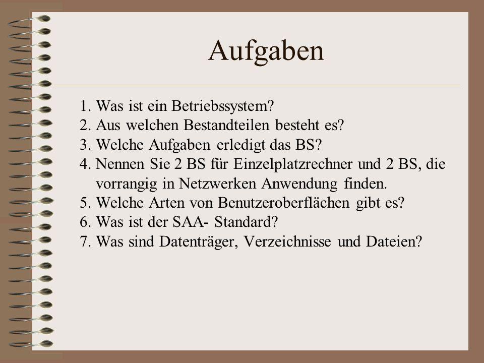 Aufgaben 1.Was ist ein Betriebssystem. 2. Aus welchen Bestandteilen besteht es.