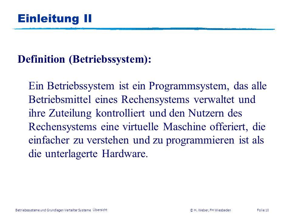 Betriebssysteme und Grundlagen Verteilter Systeme © H. Weber, FH Wiesbaden Übersicht Folie 9 Einleitung I Was ist ein Betriebssystem ? * die Gesamthei