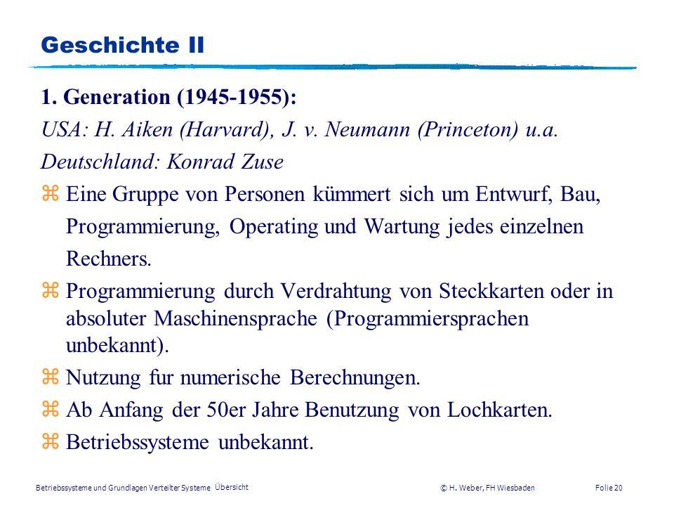 Betriebssysteme und Grundlagen Verteilter Systeme © H. Weber, FH Wiesbaden Übersicht Folie 19 Geschichte I Gliederung (parallel zu Rechnergenerationen
