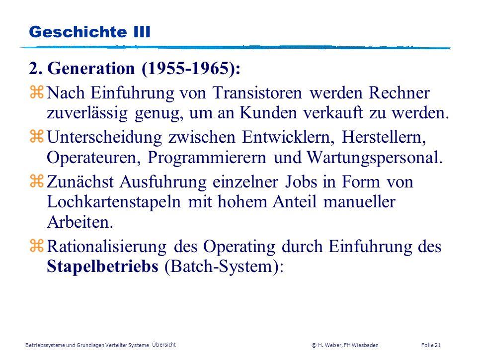 Betriebssysteme und Grundlagen Verteilter Systeme © H. Weber, FH Wiesbaden Übersicht Folie 20 Geschichte II 1. Generation (1945-1955): USA: H. Aiken (