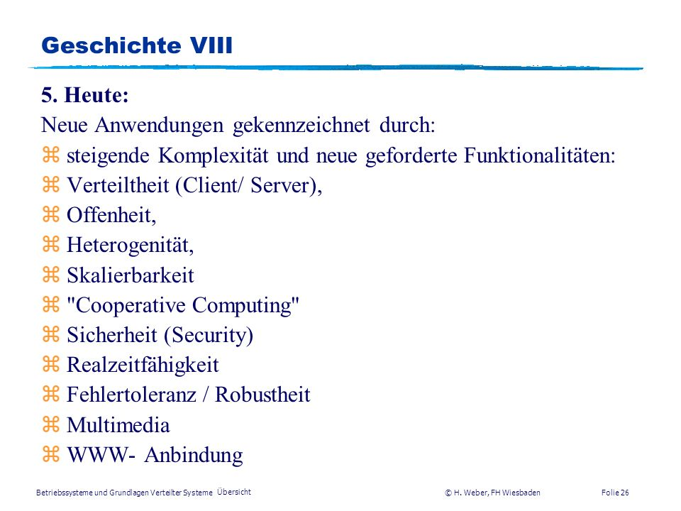 Betriebssysteme und Grundlagen Verteilter Systeme © H. Weber, FH Wiesbaden Übersicht Folie 25 Geschichte VII 4. Generation (1980-1990): zPersonal Comp