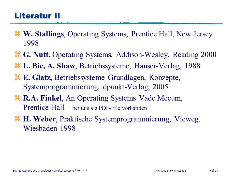 Betriebssysteme und Grundlagen Verteilter Systeme © H. Weber, FH Wiesbaden Übersicht Folie 3 Literatur I zR. Brause, Betriebssysteme – Grundlagen und