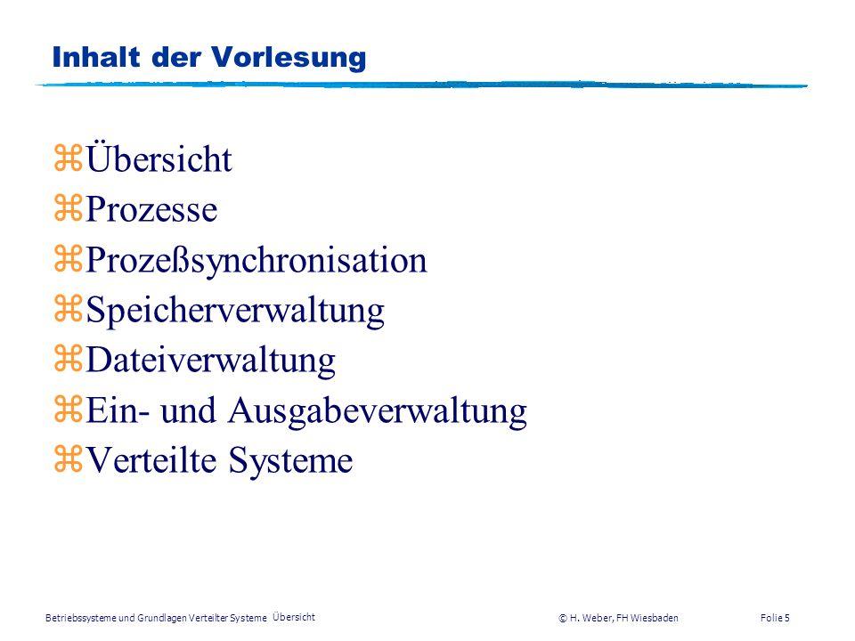 Betriebssysteme und Grundlagen Verteilter Systeme © H. Weber, FH Wiesbaden Übersicht Folie 4 Literatur II zW. Stallings, Operating Systems, Prentice H