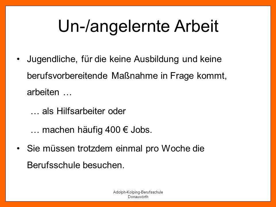 Adolph-Kolping-Berufsschule Donauwörth Un-/angelernte Arbeit Jugendliche, für die keine Ausbildung und keine berufsvorbereitende Maßnahme in Frage kom