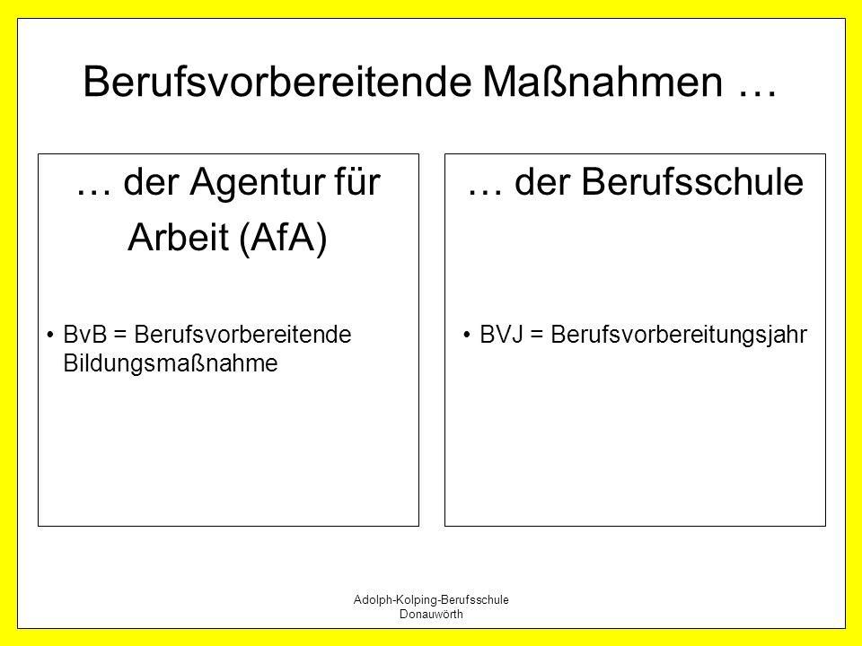 Adolph-Kolping-Berufsschule Donauwörth Berufsvorbereitende Maßnahmen … … der Agentur für Arbeit (AfA) BvB = Berufsvorbereitende Bildungsmaßnahme … der