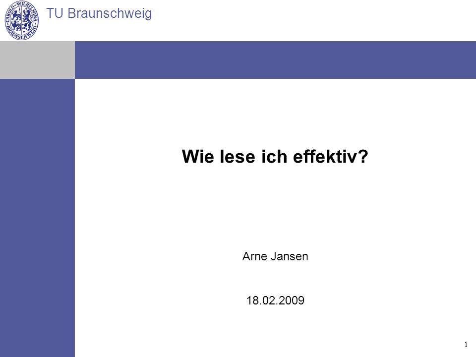 TU Braunschweig Arne Jansen Matthias Reindl Torsten Spille 14.07.2006 1 Wie lese ich effektiv? Arne Jansen 18.02.2009