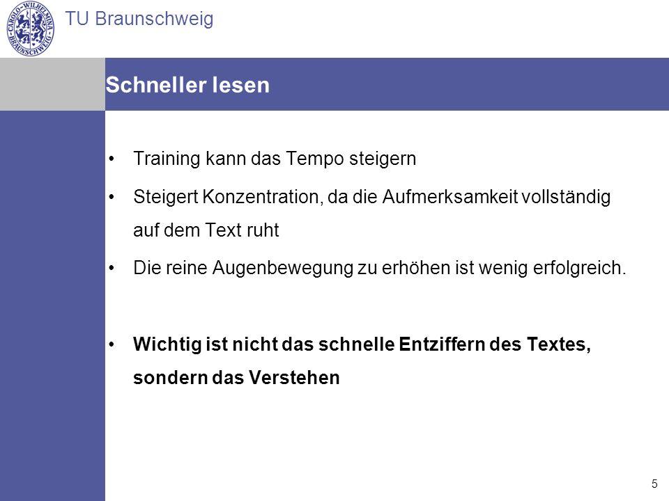 TU Braunschweig Arne Jansen Matthias Reindl Torsten Spille 14.07.2006 5 Schneller lesen Training kann das Tempo steigern Steigert Konzentration, da di