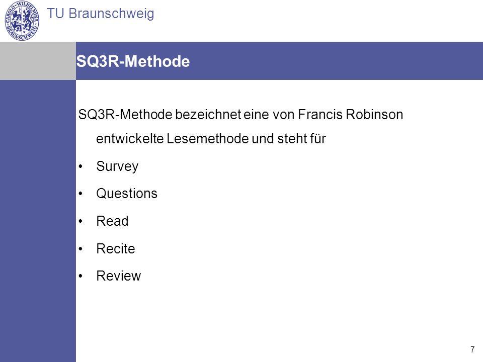 TU Braunschweig Arne Jansen Matthias Reindl Torsten Spille 14.07.2006 7 SQ3R-Methode SQ3R-Methode bezeichnet eine von Francis Robinson entwickelte Les