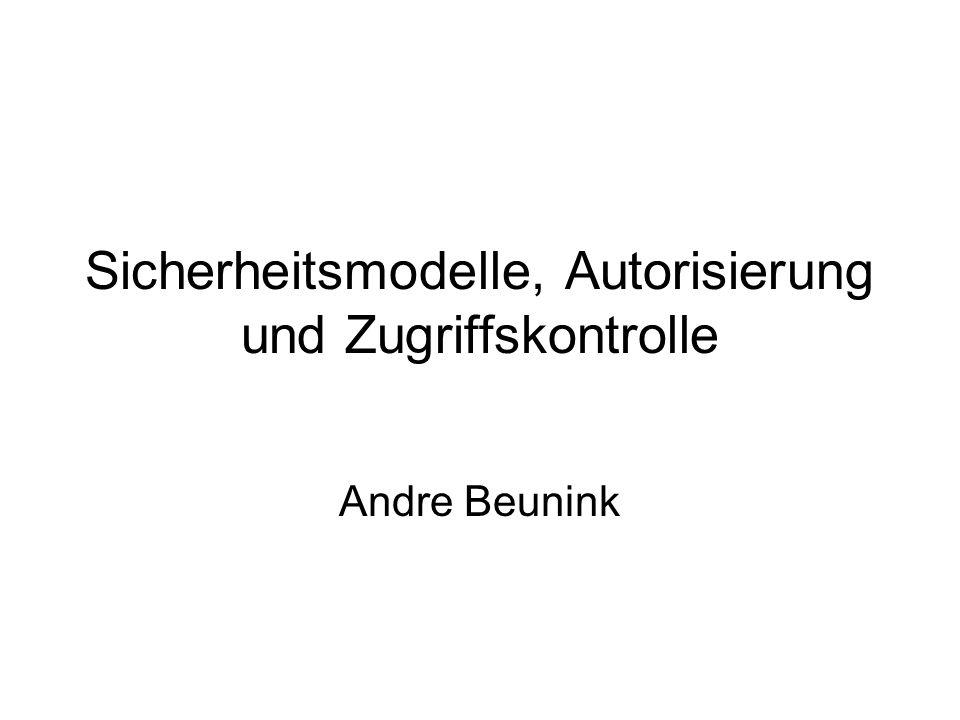 Sicherheitsmodelle, Autorisierung und Zugriffskontrolle Andre Beunink