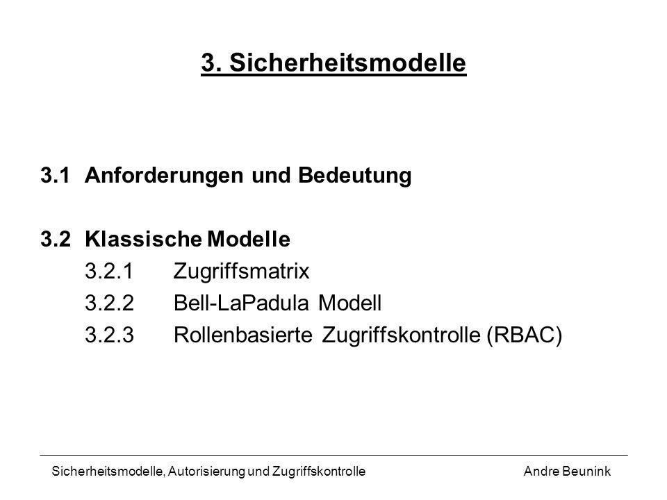 3. Sicherheitsmodelle 3.1Anforderungen und Bedeutung 3.2Klassische Modelle 3.2.1Zugriffsmatrix 3.2.2Bell-LaPadula Modell 3.2.3Rollenbasierte Zugriffsk